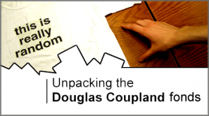 Unpacking the Douglas Coupland fonds