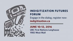 Take Part in the Conversation: Indigitization Futures Forum 2016