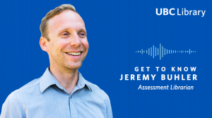 Meet Jeremy Buhler, Assessment Librarian at UBC Library