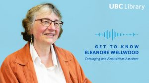Meet Eleanore Wellwood, Cataloging and Acquisitions Assistant at UBC Library
