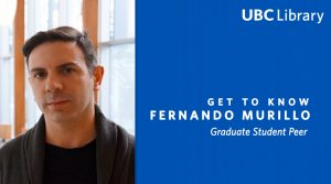 Meet Fernando Murillo, Graduate Student Peer at UBC Library