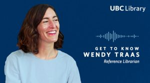 Meet Wendy Traas, Reference Librarian at UBC Library