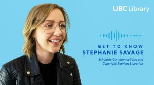 Meet Stephanie Savage, Scholarly Communications and Copyright Services Librarian at UBC Library