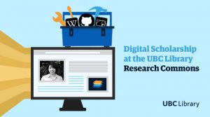 The UBC Library Research Commons helps researchers build core skills for digital scholarship