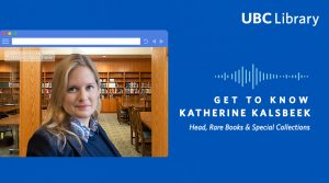 Meet Katherine Kalsbeek, Head, Rare Books & Special Collections at UBC Library