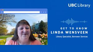 Meet Linda Wensveen, Library Specialist, Borrower Services at UBC Library